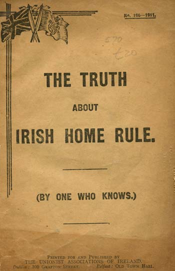 The truth about Irish Home Rule : a Unionist pamphlet sets out the case against self-government for Ireland even before the Third Home Rule had been published. Speaking about the Irish Party last night in Bray, T.S.F Battersby remarked: 'We will not be put under the heel of these men.' (NLI,  LO 6532)