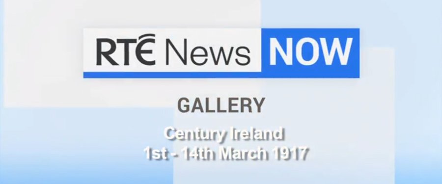 RTÉ News Now: Century Ireland Gallery, 1 - 14 March 1917