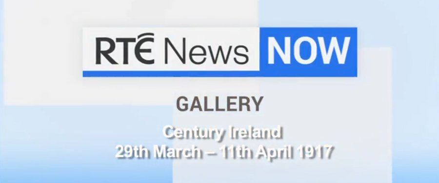RTÉ News Now Century Ireland Gallery: 29 March - 11 April 1917