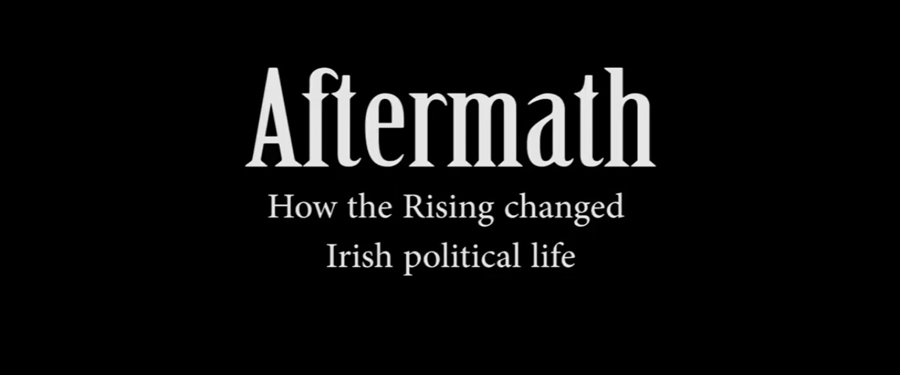 1916: How the Rising changed Irish political life